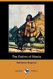 The Eskimo of Siberia - Waldemar Bogoras