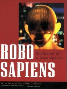 Robo Sapiens: Evolution of a New Species - Peter Menzel,Faith D'Aluisio