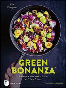 Green Bonanza: Rezepte für mehr grün auf dem Tisch - Mia Frogner,Ricarda Essrich