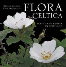 Flora Celtica: Plants and People In Scotland - William Milliken