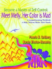 Become a Master of Self-Control: Meet Melly, Her Color Is Mad - Pamela M. Goldberg, Marnie Winston-Macauley