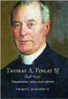 Thomas A. Finlay Sj 1848-1940: Educationalist, Editor, Social Reformer - Thomas J. Morrissey