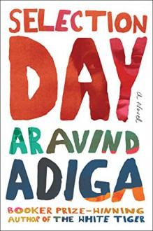 Selection Day: A Novel - Aravind Adiga
