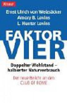 Faktor Vier. Doppelter Wohlstand Halbierter Verbrauch - Ernst U. Von Weizsacker, L. Hunter Lovins, Amory B. Lovins, Ernst Ulrich von Weizsacker
