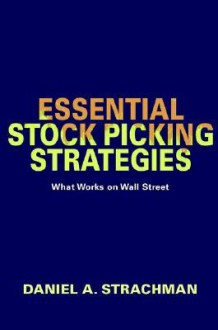 Essential Stock Picking Strategies: What Works on Wall Street - Daniel A. Strachman