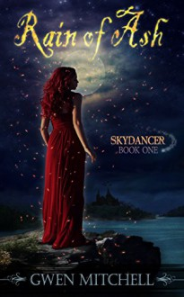Rain of Ash: Skydancer Book 1 (The Zyne Legacy) - Gwen Mitchell