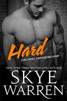 Hard (Chicago Underground Book 2) - Skye Warren