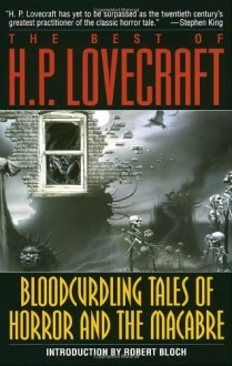 The Best of H.P. Lovecraft: Bloodcurdling Tales of Horror and the Macabre - H.P. Lovecraft, August Derleth, Robert Bloch