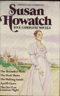 Five Complete Novels: The Shrouded Walls / The Dark Shore / The Waiting Sands / April's Grave / The Devil on Lammas Night - Susan Howatch