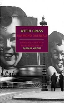 Witch Grass - Raymond Queneau, Barbara Wright