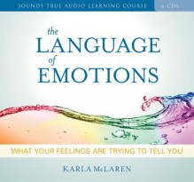 The Language of Emotions: What Your Feelings Are Trying to Tell You - Karla McLaren