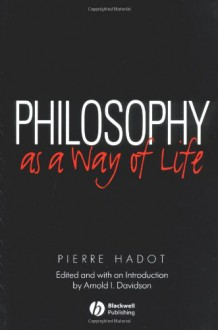 Philosophy As a Way of Life: Spiritual Exercises from Socrates to Foucault - Pierre Hadot, Arnold Davidson, Michael Chase