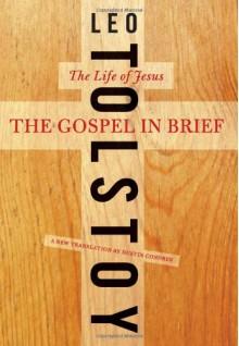 The Gospel in Brief: The Life of Jesus - Leo Tolstoy,Dustin Condren