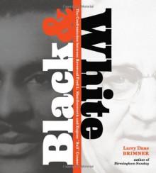 "Black and white : the confrontation of Reverend Fred L. Shuttlesworth and Eugene ""Bull"" Connor - Larry Dane Brimner"