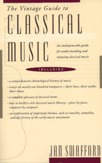 The Vintage Guide to Classical Music - Jan Swafford