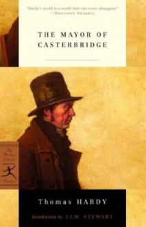 The Mayor of Casterbridge (The Modern Library Classics) - Thomas Hardy, J.I.M. Stewart, Tess O'Toole