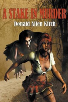 A Stake In Murder - DONALD ALLEN KIRCH
