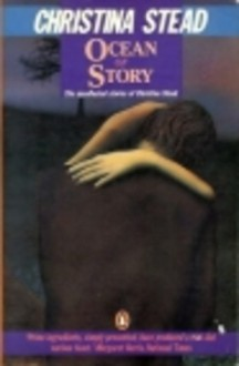 Ocean of Story: The Uncollected Stories of Christina Stead - Christina Stead
