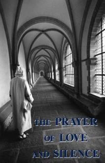 The Prayer of Love and Silence - A. Carthusian