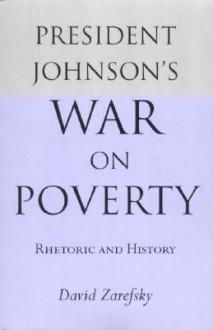 President Johnson's War On Poverty: Rhetoric and History - David Zarefsky