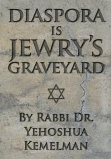 Diaspora is Jewry's Graveyard - Yehoshua Kemelman