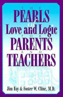The Pearls of Love and Logic for Parents and Teachers - Charles Fay, Foster W. Cline