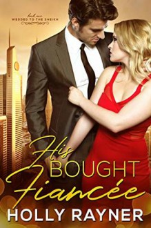 His Bought Fiancée - Holly Rayner