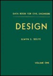 Design, Volume 1, Data Book for Civil Engineers, 3rd Edition - Elwyn E. Seelye, Elwyn E. Seeylye