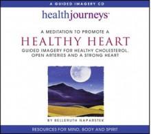 A Meditation To Promote A Healthy Heart (Health Journeys) - Belleruth Naparstek