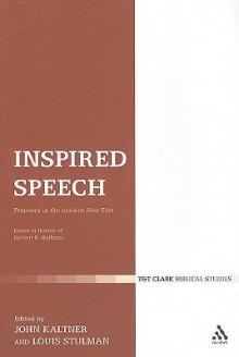 Inspired Speech: Prophecy in the Ancient Near East Essays in Honor of Herbert B. Huffmon - Louis Stulman, Louis Stulman