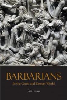 Barbarians in the Greek and Roman World - Erik Jensen