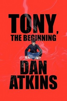 Tony, The Beginning - Dan Atkins