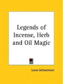 Legends of Incense, Herb and Oil Magic - Lewis Declaremont