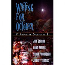 Waiting For October - Jeff Strand, Adam Pepper, Sarah Pinborough, Jeffrey Thomas, Bill Breedlove, John Everson
