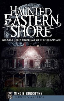 Haunted Eastern Shore (MD): Ghostly Tales from East of the Chesapeake (Haunted America) - Mindie Burgoyne