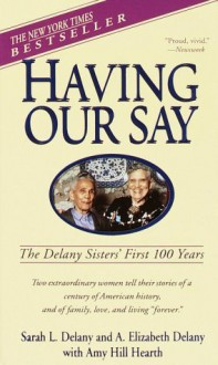 Having Our Say: The Delany Sisters' First 100 Years - Sarah Delany, A. Elizabeth Delany, Amy Hill Hearth