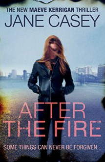 After the Fire (Maeve Kerrigan) - Jane Casey