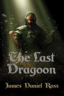 The Last Dragoon - James Daniel Ross