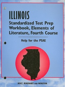 Holt Illinois Standardized Test Prep Workbook: Elements of Literature, Fourth Course: Help for the PSAE - Holt Rinehart