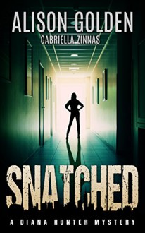 Snatched (A Diana Hunter Mystery Book 2) - Alison Golden,Gabriella Zinnas