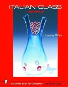 Italian Glass: Century 20 - Leslie Piña