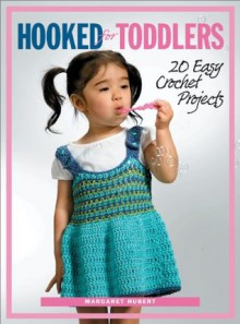 Hooked for Toddlers: 20 Easy Crochet Projects - Margaret Hubert