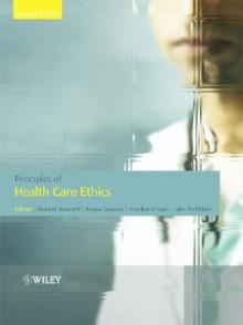 Principles of Health Care Ethics - Richard E. Ashcroft, Richard E. Ashcroft