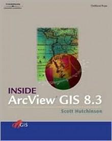 Inside ArcView GIS 8.3 [With CDROM] - Scott Hutchinson