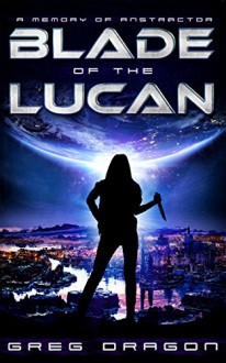 Blade of The Lucan: A Memory of Anstractor - Greg Dragon