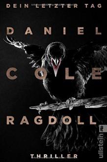 Ragdoll - Dein letzter Tag: Thriller (Ein Daniel-Cole-Thriller, Band 1) - Daniel H Cole,Conny Lösch