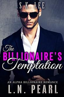 The Billionaire's Temptation: Alpha Billionaire Romance (The Billionaire's Touch Book 1) - L.N. Pearl, S.K. Lee
