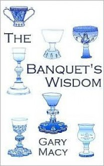 The Banquet's Wisdom: A Short History of the Theologies of the Lord's Supper - Gary Macy