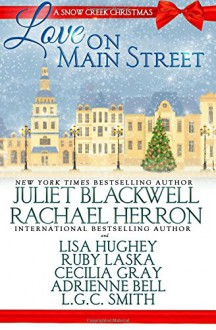Love on Main Street: A Snow Creek Christmas - Juliet Blackwell,Rachael Herron,Lisa Hughey,Adrienne Bell,Cecilia Gray,Ruby Laska,L.G.C. Smith