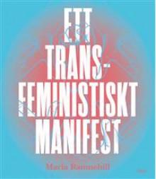 Ett transfeministisk manifest - Maria Ramnehill